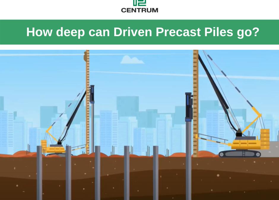 How deep can driven precast piles go?